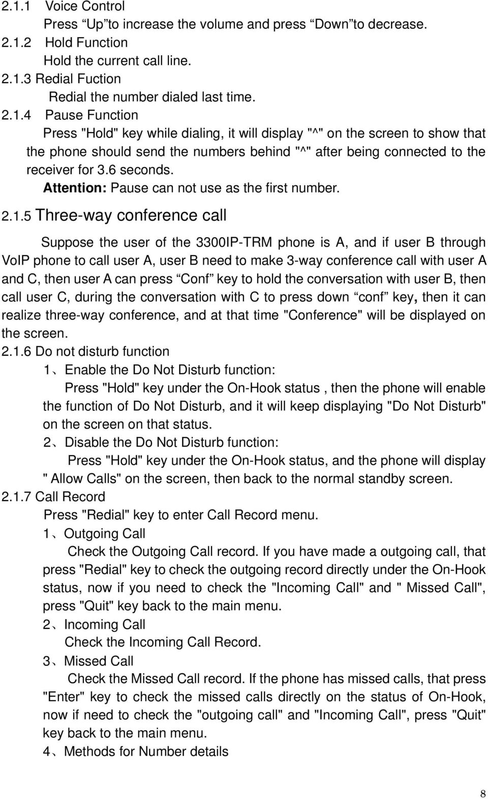 5 Three-way conference call Suppose the user of the 3300IP-TRM phone is A, and if user B through VoIP phone to call user A, user B need to make 3-way conference call with user A and C, then user A