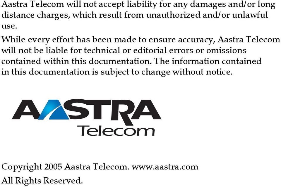 While every effort has been made to ensure accuracy, Aastra Telecom will not be liable for technical or editorial