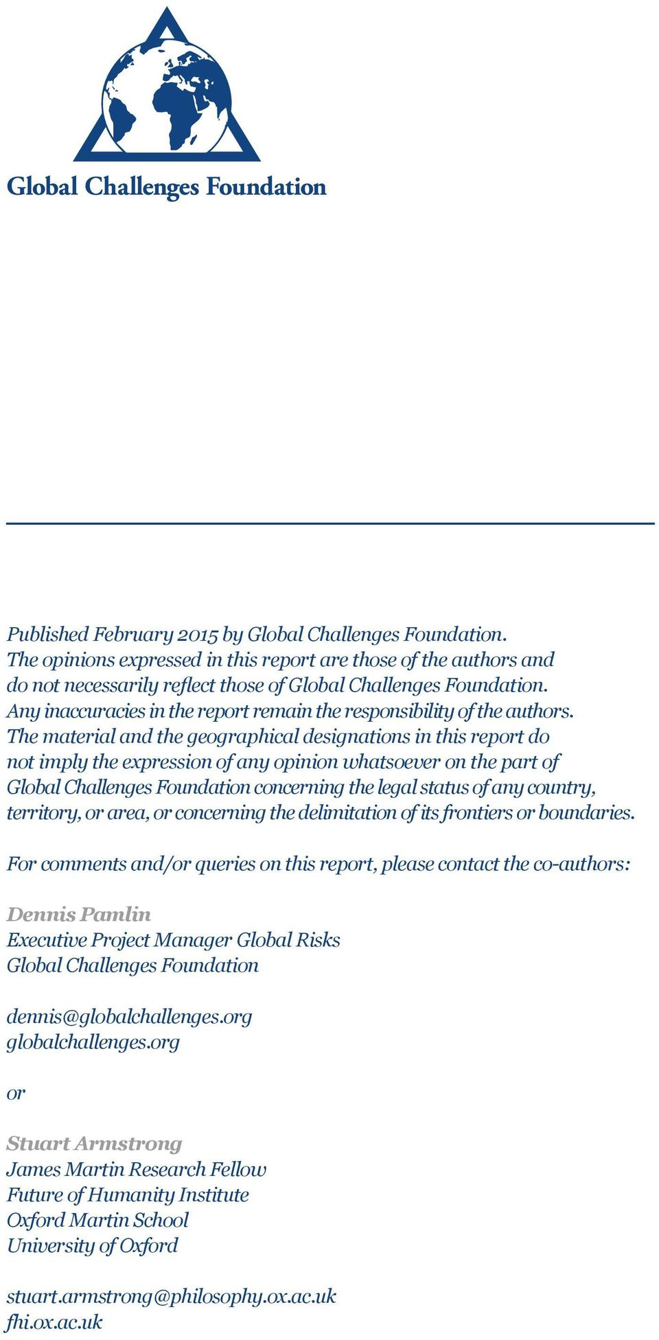 The material and the geographical designations in this report do not imply the expression of any opinion whatsoever on the part of Global Challenges Foundation concerning the legal status of any