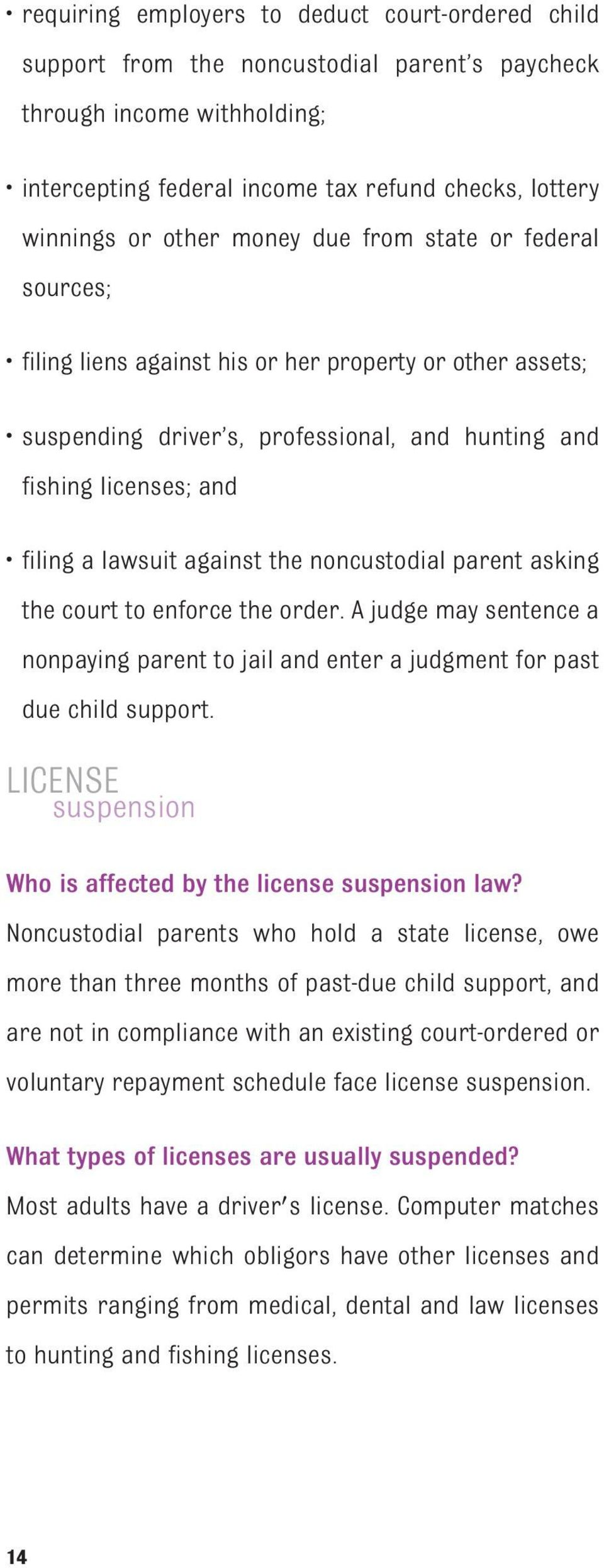 the noncustodial parent asking the court to enforce the order. A judge may sentence a nonpaying parent to jail and enter a judgment for past due child support.