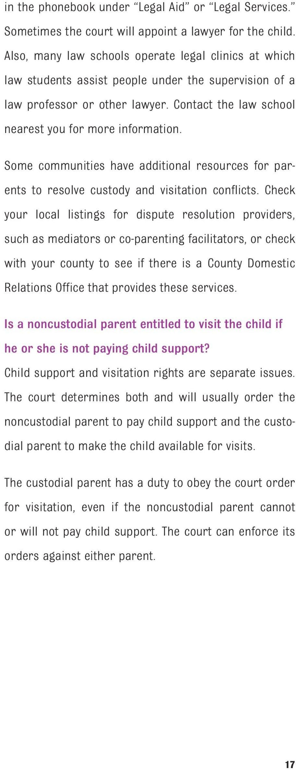 Some communities have additional resources for parents to resolve custody and visitation conflicts.