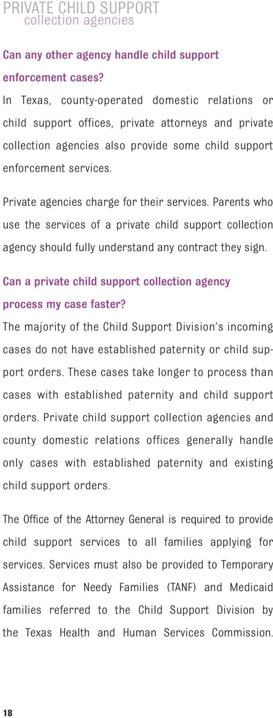 Private agencies charge for their services. Parents who use the services of a private child support collection agency should fully understand any contract they sign.