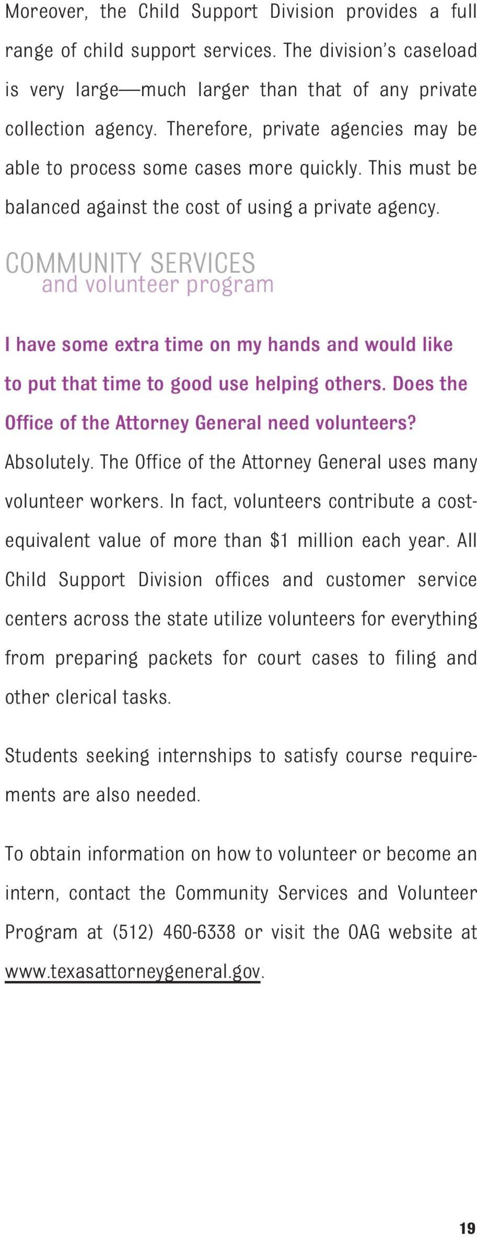 COMMUNITY SERVICES and volunteer program I have some extra time on my hands and would like to put that time to good use helping others. Does the Office of the Attorney General need volunteers?