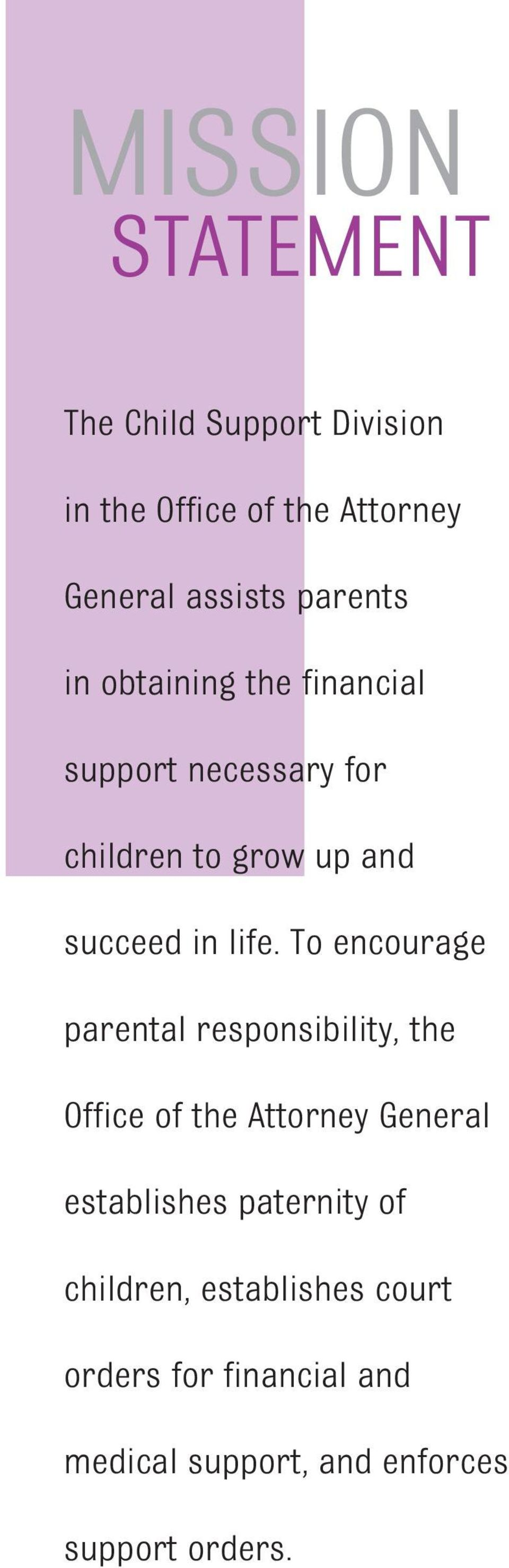 To encourage parental responsibility, the Office of the Attorney General establishes paternity