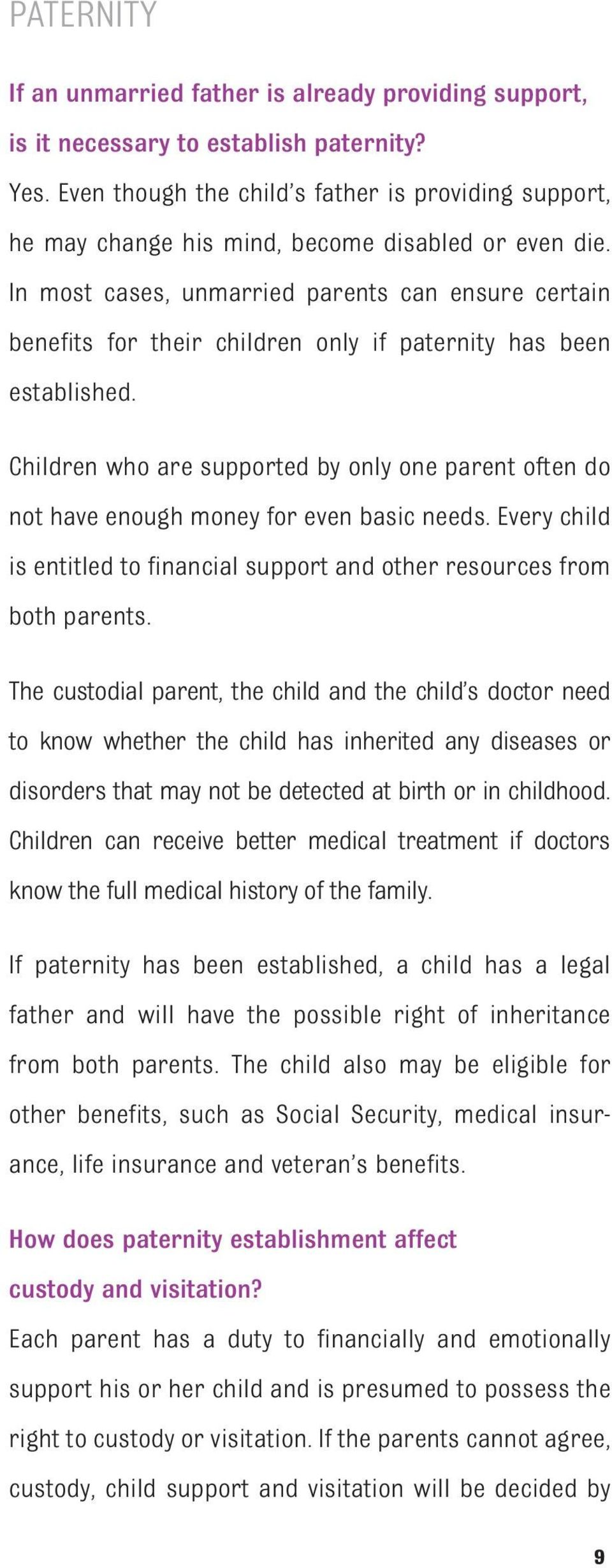 In most cases, unmarried parents can ensure certain benefits for their children only if paternity has been established.
