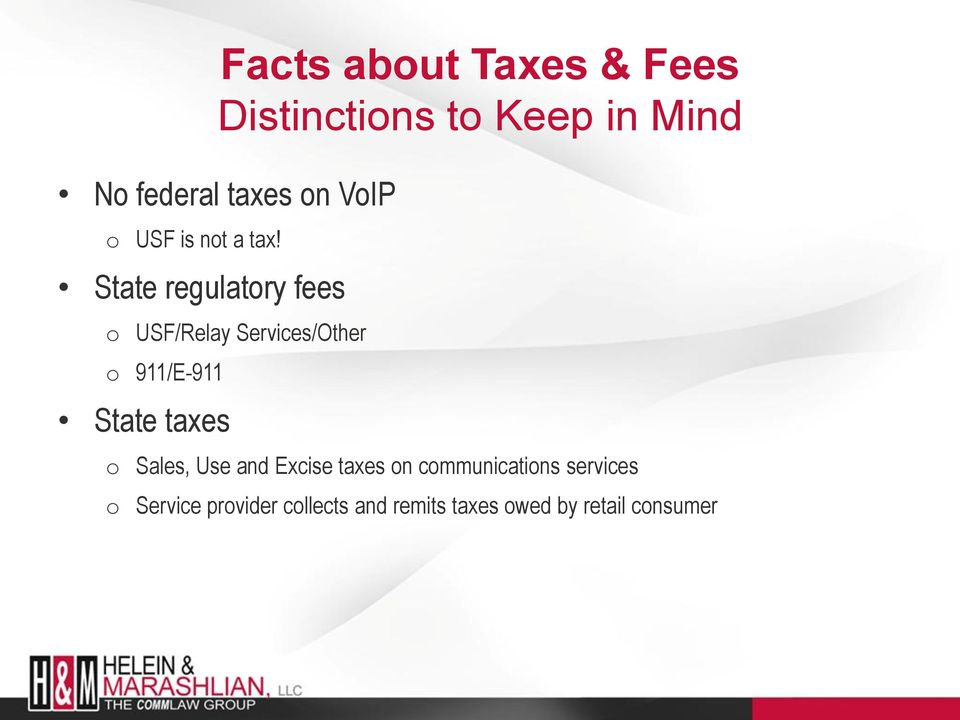 State regulatory fees o USF/Relay Services/Other o 911/E-911 State taxes o
