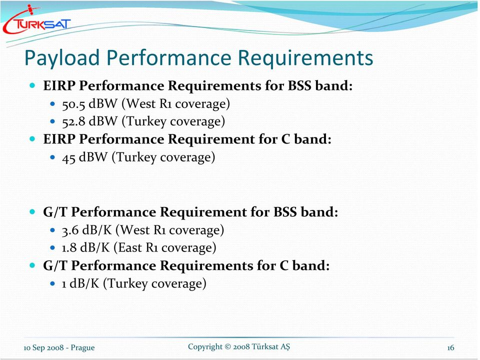 8 dbw (Turkey coverage) EIRP Performance Requirement for C band: 45 dbw (Turkey coverage)