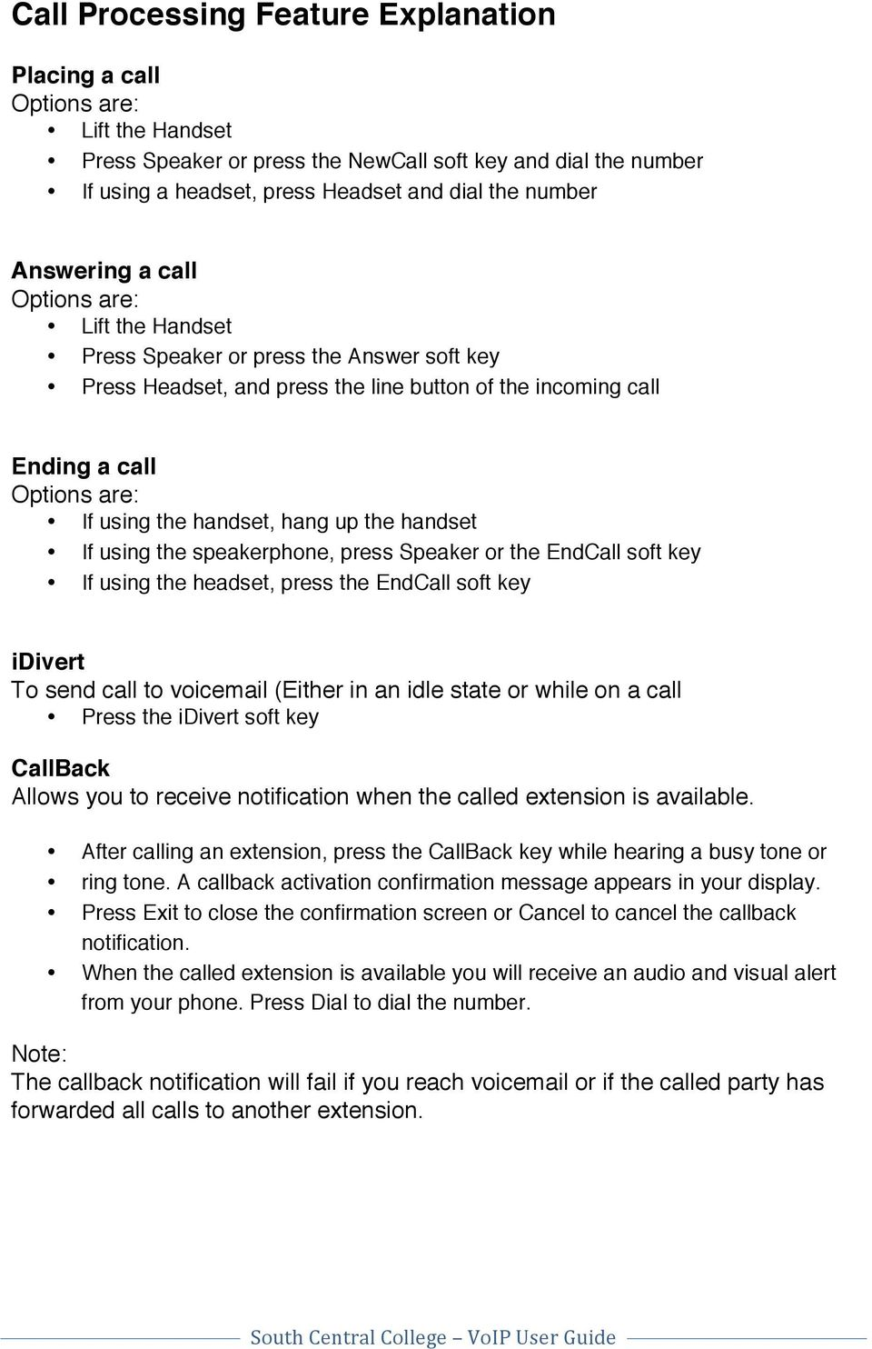 speakerphone, press Speaker or the EndCall soft key If using the headset, press the EndCall soft key idivert To send call to voicemail (Either in an idle state or while on a call Press the idivert