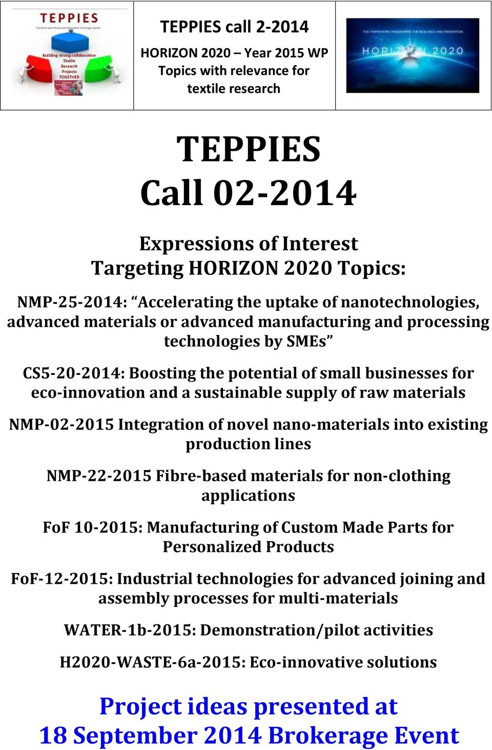 production lines NMP-22-2015 Fibre-based materials for non-clothing applications FoF 10-2015: Manufacturing of Custom Made Parts for Personalized Products FoF-12-2015: Industrial technologies for