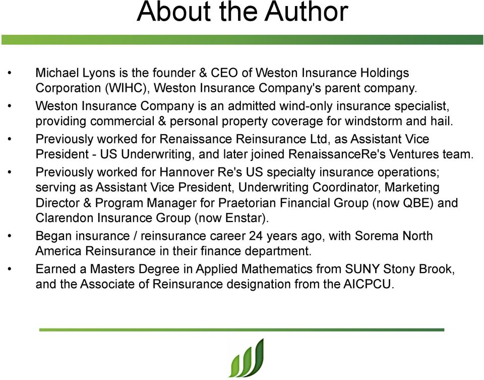 Previously worked for Renaissance Reinsurance Ltd, as Assistant Vice President - US Underwriting, and later joined RenaissanceRe's Ventures team.