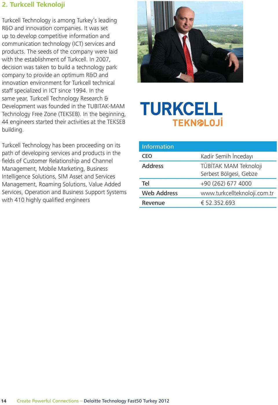 In 2007, decision was taken to build a technology park company to provide an optimum R&D and innovation environment for Turkcell technical staff specialized in ICT since 1994.