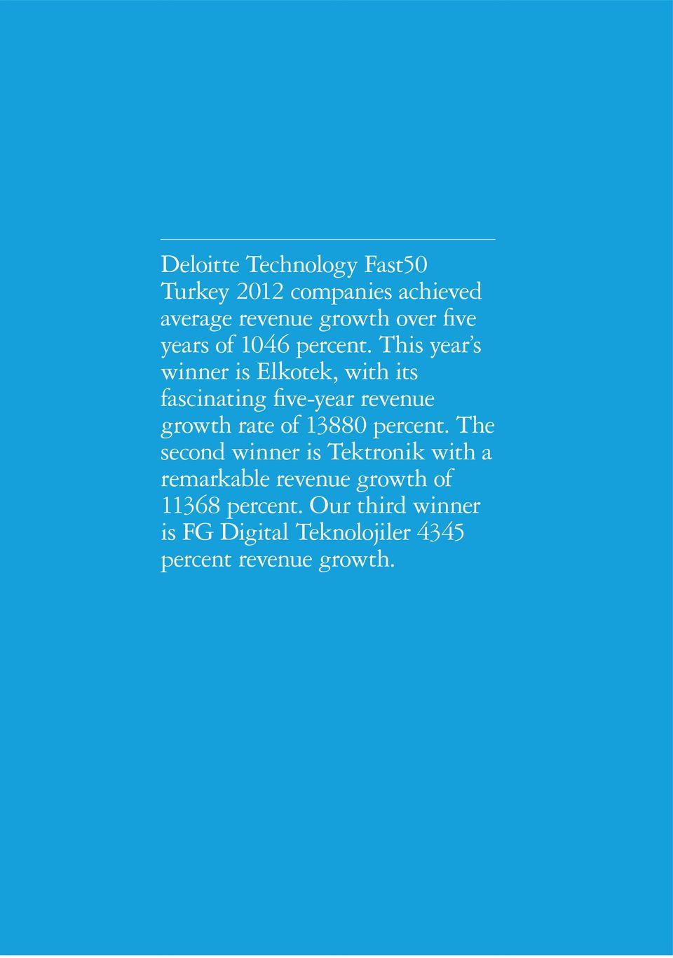 The second winner is Tektronik with a remarkable revenue growth of 11368 percent.