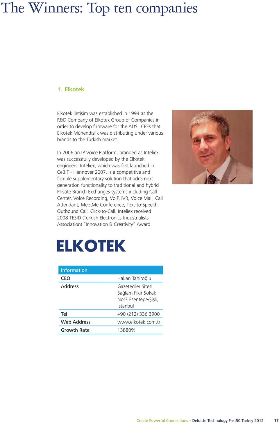 various brands to the Turkish market. In 2006 an IP Voice Platform, branded as Inteliex was successfully developed by the Elkotek engineers.
