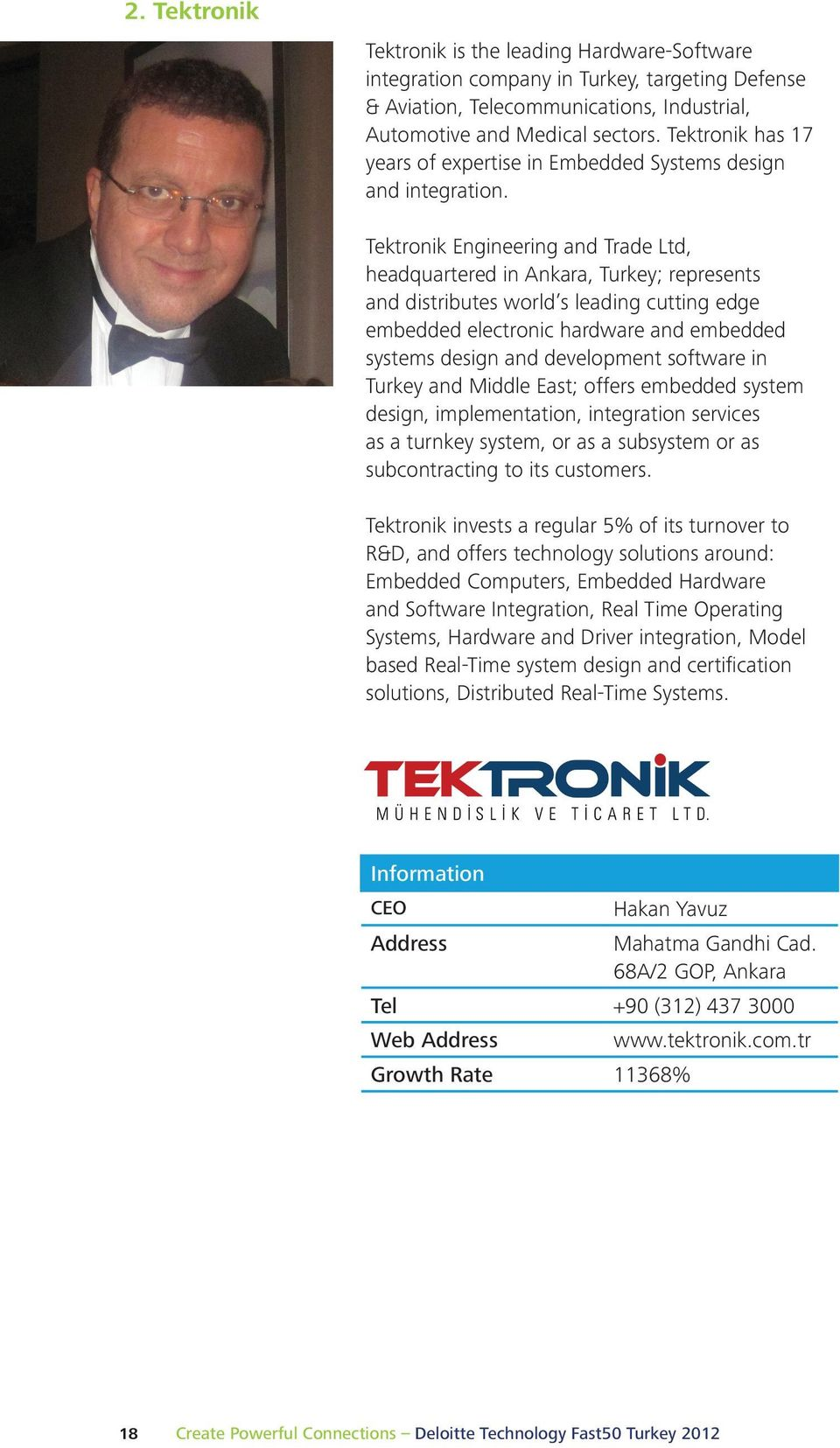 Tektronik Engineering and Trade Ltd, headquartered in Ankara, Turkey; represents and distributes world s leading cutting edge embedded electronic hardware and embedded systems design and development