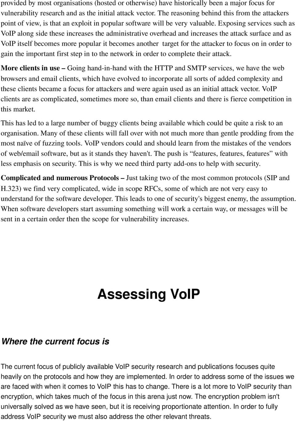 Exposing services such as VoIP along side these increases the administrative overhead and increases the attack surface and as VoIP itself becomes more popular it becomes another target for the