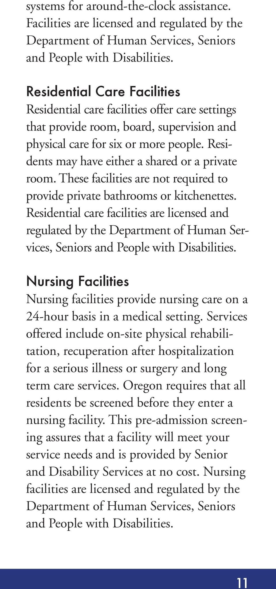 Residents may have either a shared or a private room. These facilities are not required to provide private bathrooms or kitchenettes.