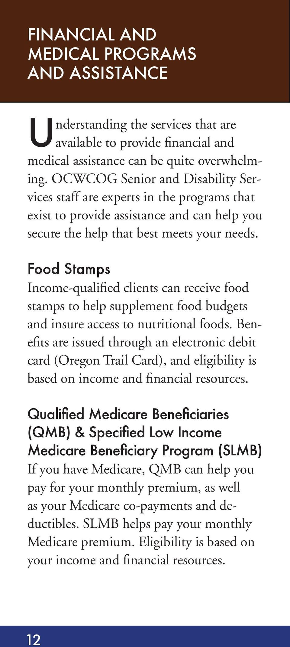 Food Stamps Income-qualified clients can receive food stamps to help supplement food budgets and insure access to nutritional foods.