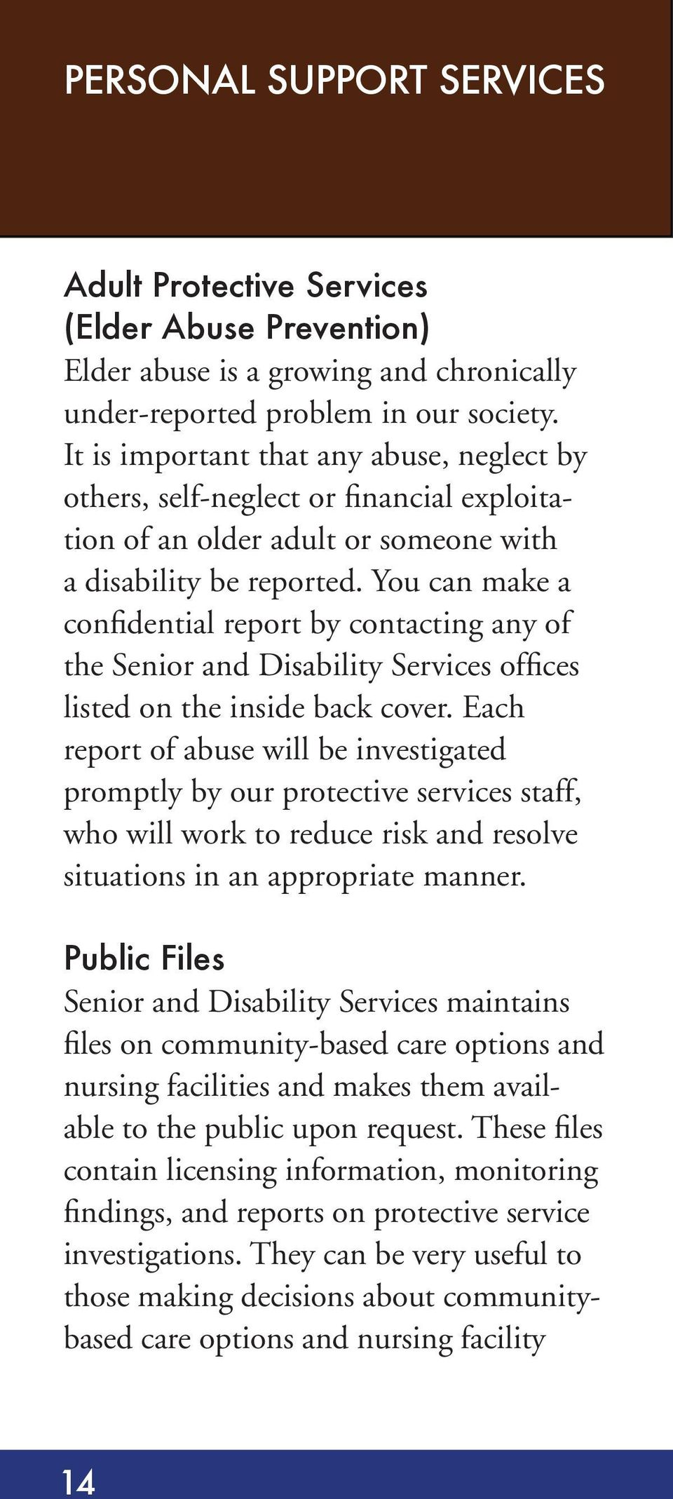 You can make a confidential report by contacting any of the Senior and Disability Services offices listed on the inside back cover.