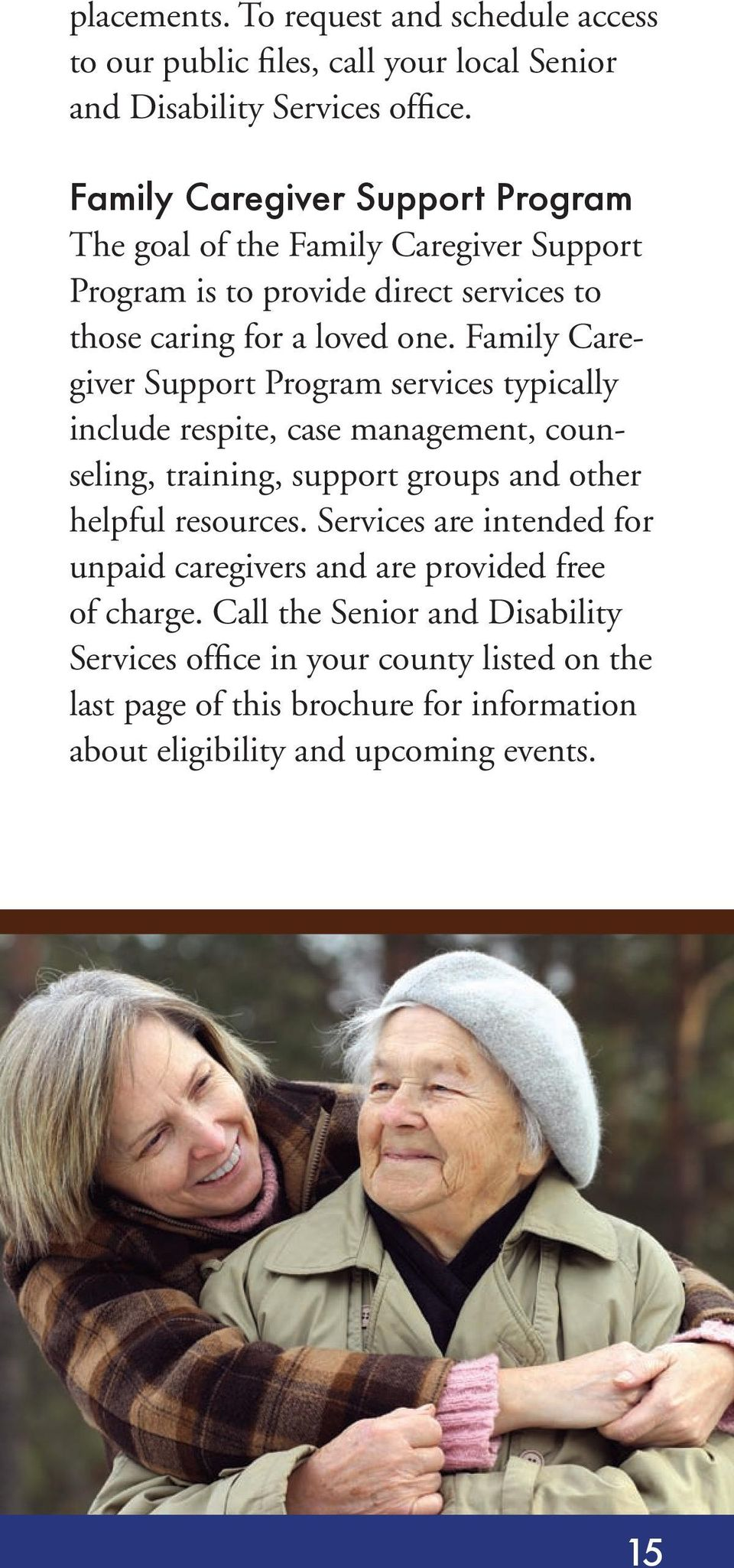 Family Caregiver Support Program services typically include respite, case management, counseling, training, support groups and other helpful resources.