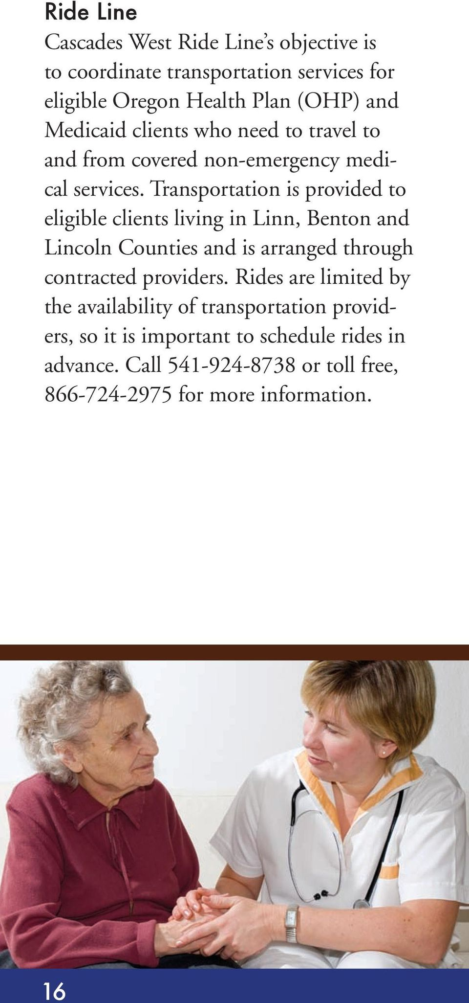Transportation is provided to eligible clients living in Linn, Benton and Lincoln Counties and is arranged through contracted
