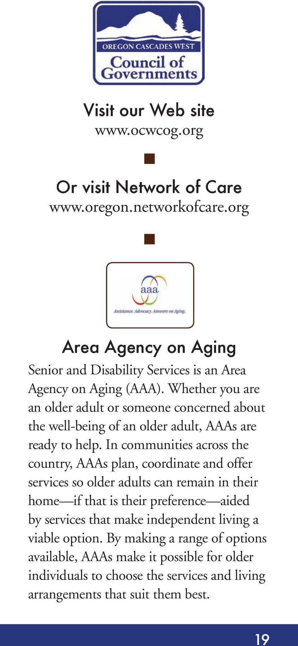 Whether you are an older adult or someone concerned about the well-being of an older adult, AAAs are ready to help.