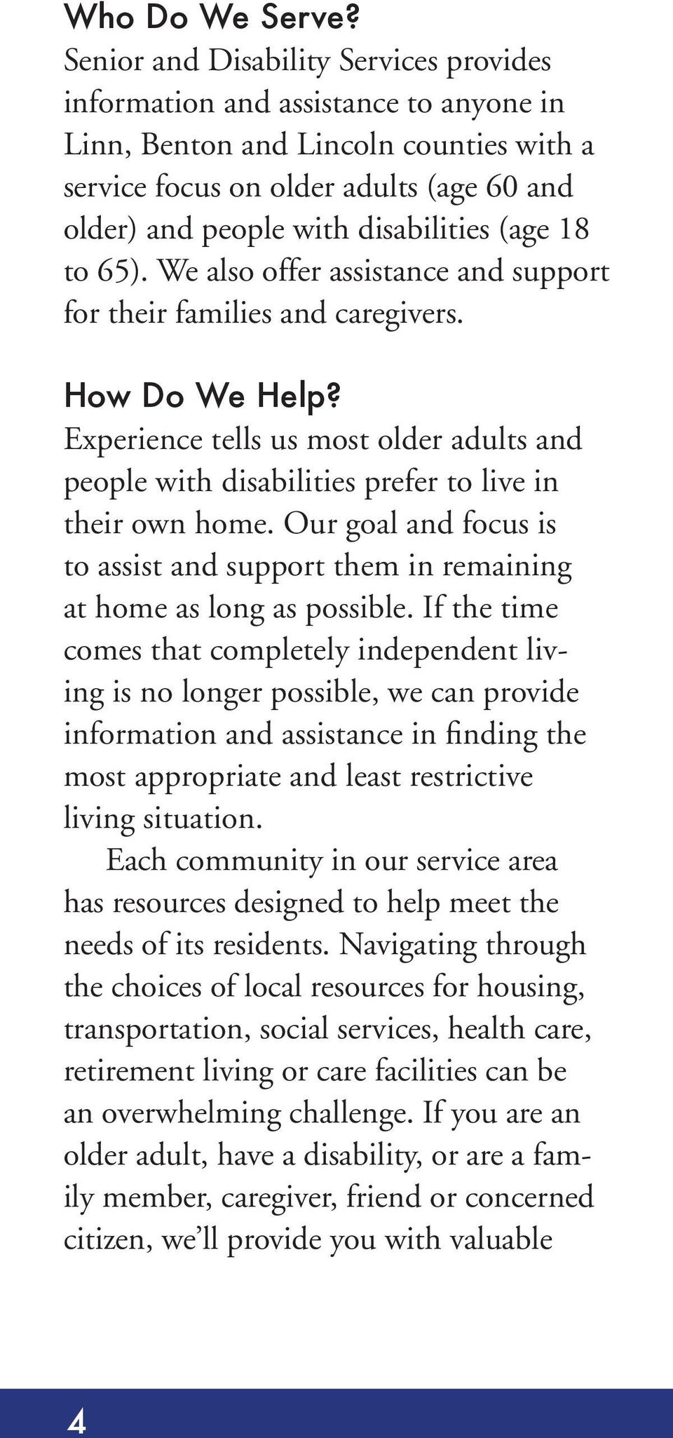 (age 18 to 65). We also offer assistance and support for their families and caregivers. How Do We Help?
