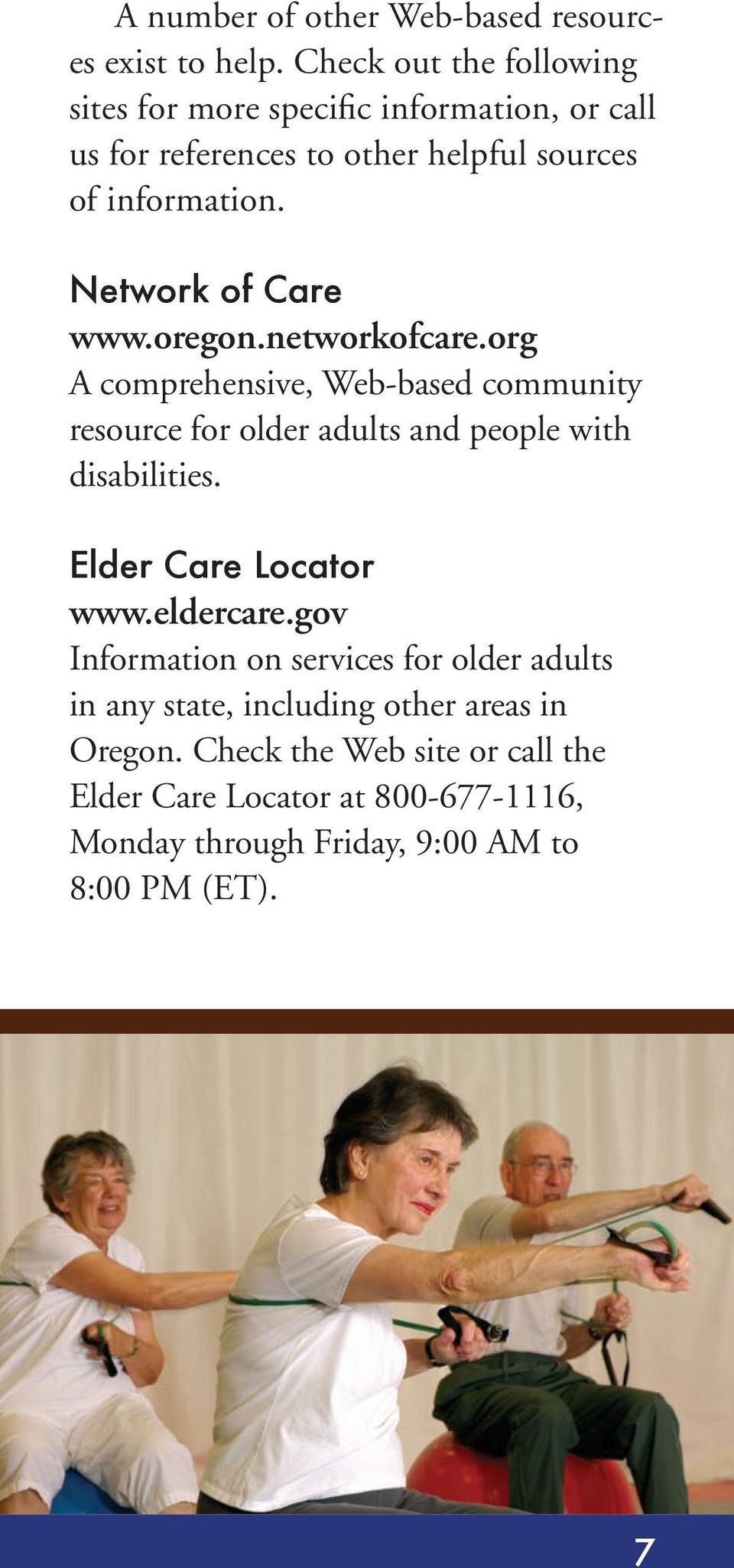 Network of Care www.oregon.networkofcare.org A comprehensive, Web-based community resource for older adults and people with disabilities.