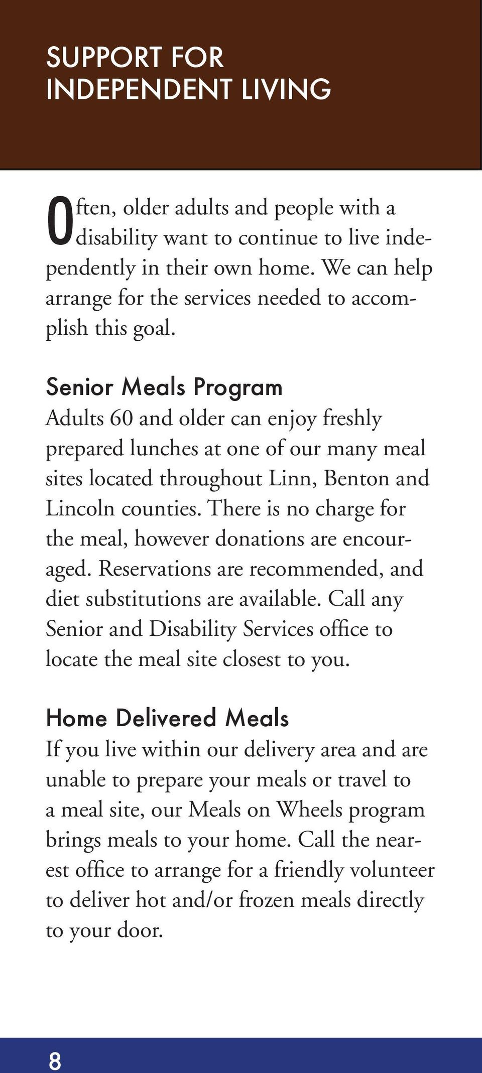 Senior Meals Program Adults 60 and older can enjoy freshly prepared lunches at one of our many meal sites located throughout Linn, Benton and Lincoln counties.