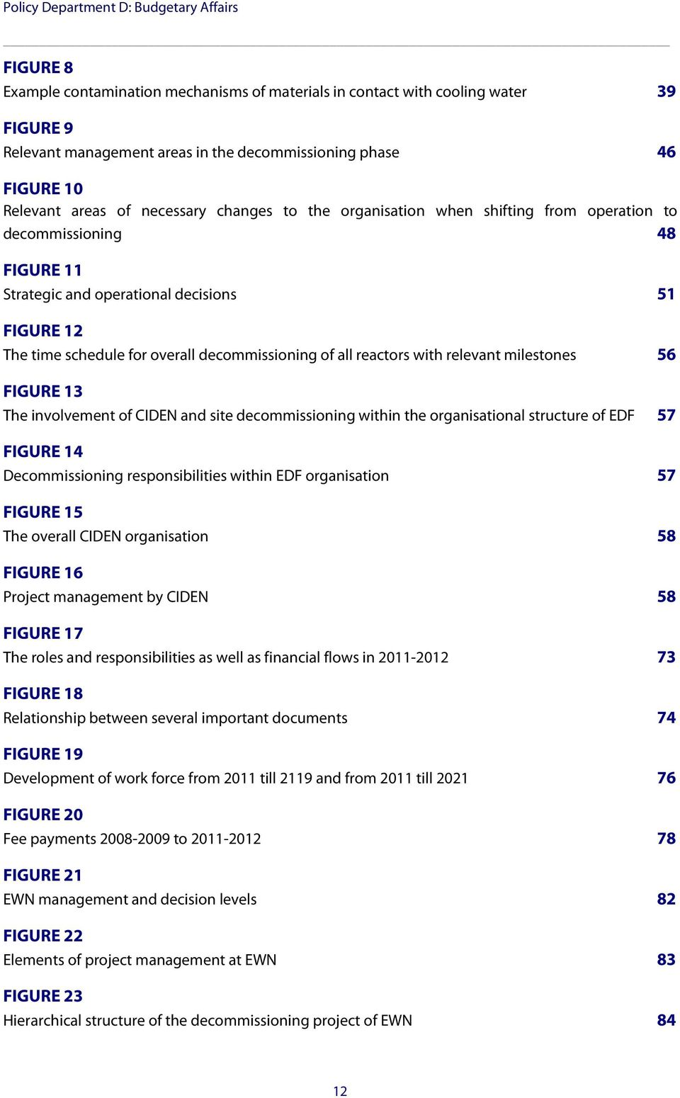 overall decommissioning of all reactors with relevant milestones 56 FIGURE 13 The involvement of CIDEN and site decommissioning within the organisational structure of EDF 57 FIGURE 14 Decommissioning