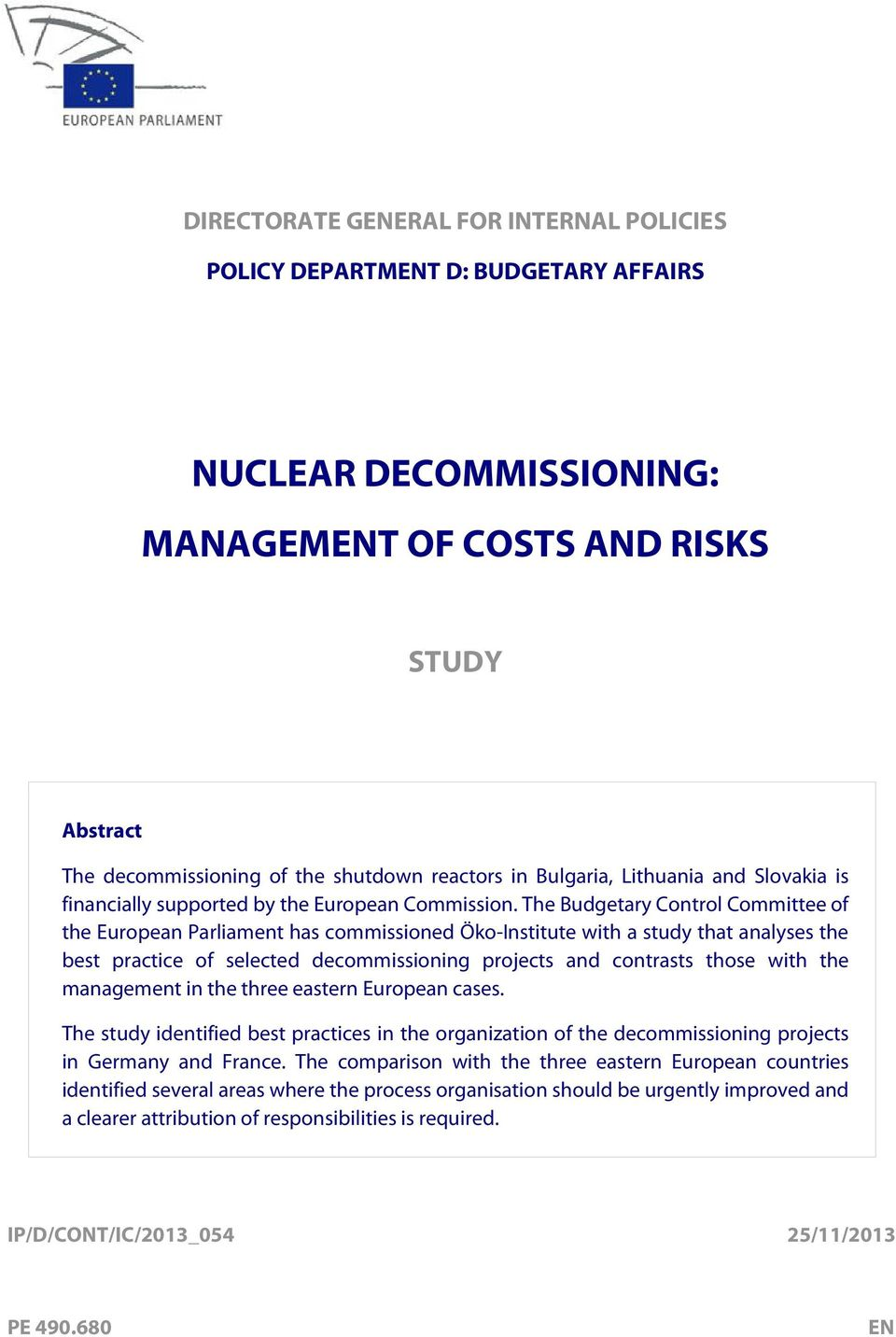 The Budgetary Control Committee of the European Parliament has commissioned Öko-Institute with a study that analyses the best practice of selected decommissioning projects and contrasts those with