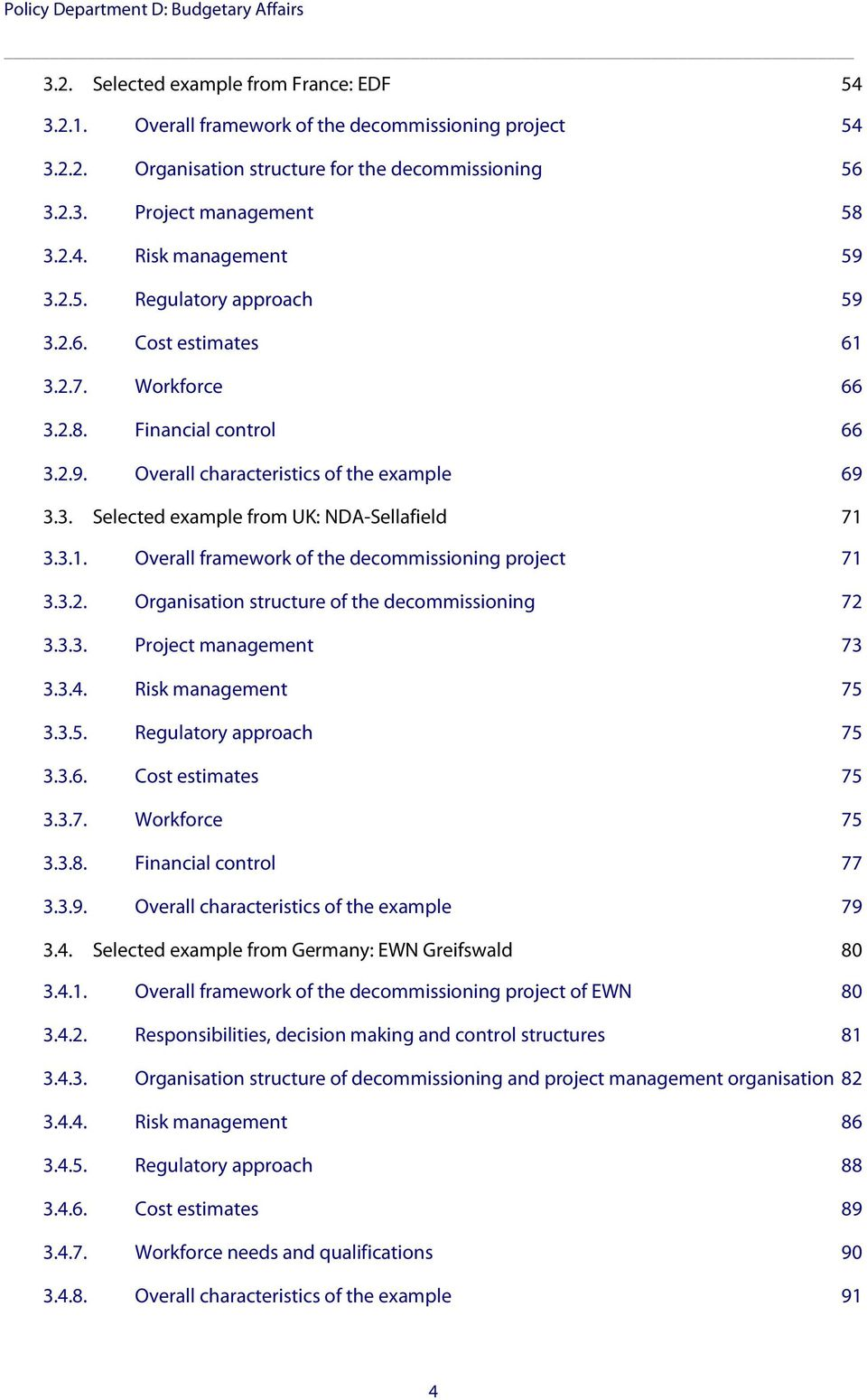 3. Selected example from UK: NDA-Sellafield 71 3.3.1. Overall framework of the decommissioning project 71 3.3.2. Organisation structure of the decommissioning 72 3.3.3. Project management 73 3.3.4.