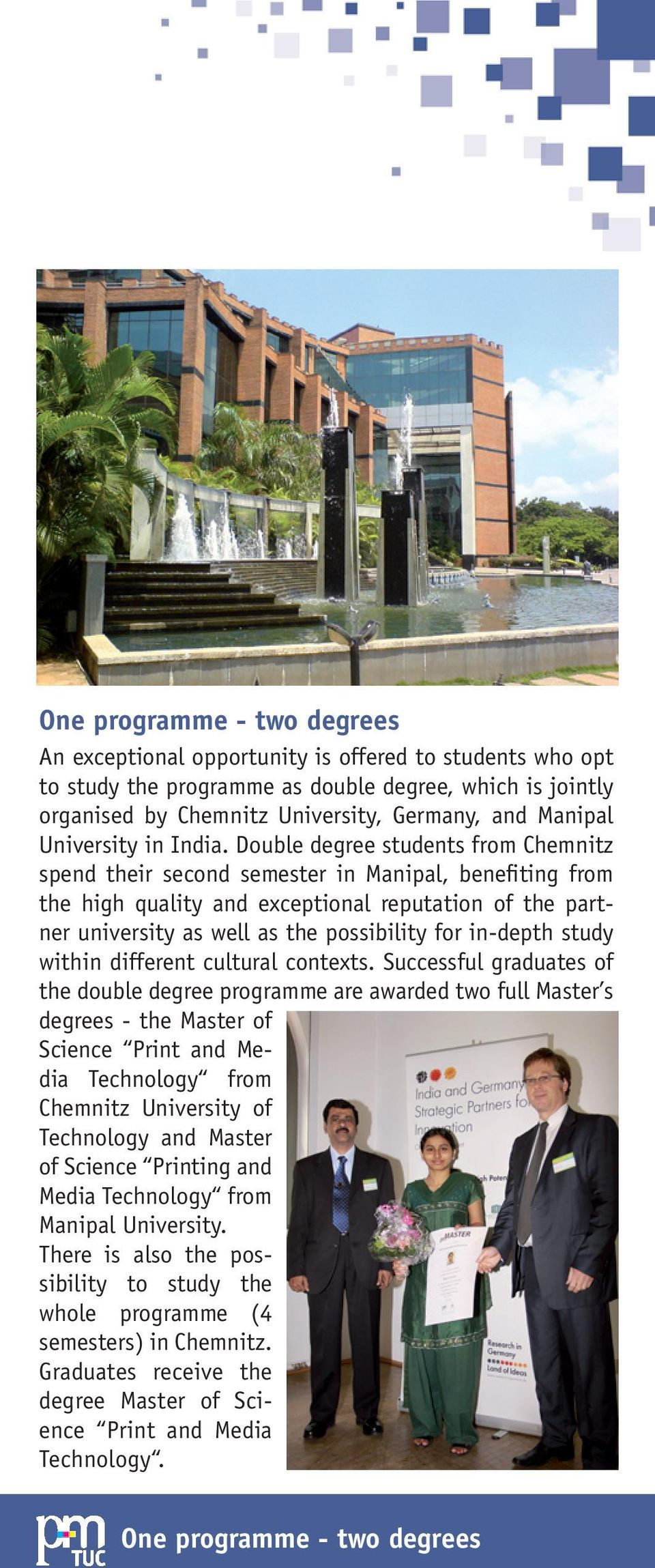 Double degree students from Chemnitz spend their second semester in Manipal, benefiting from the high quality and exceptional reputation of the partner university as well as the possibility for