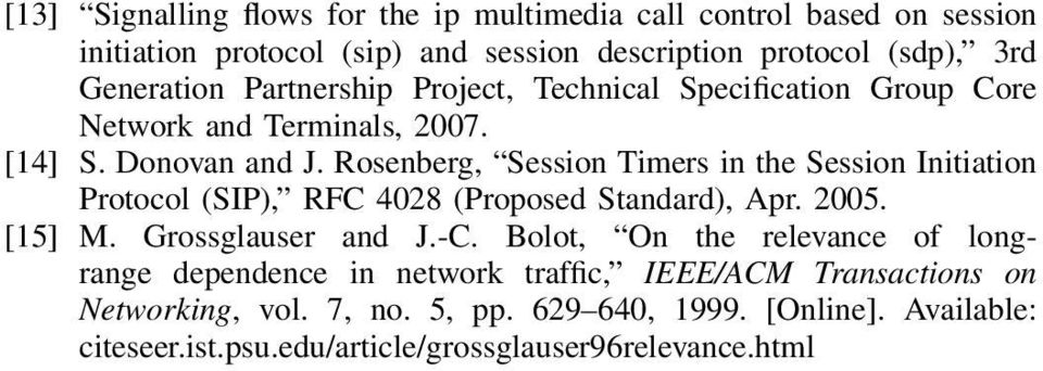 Rosenberg, Session Timers in the Session Initiation Protocol (SIP), RFC 428 (Proposed Standard), Apr. 25. [15] M. Grossglauser and J.-C.