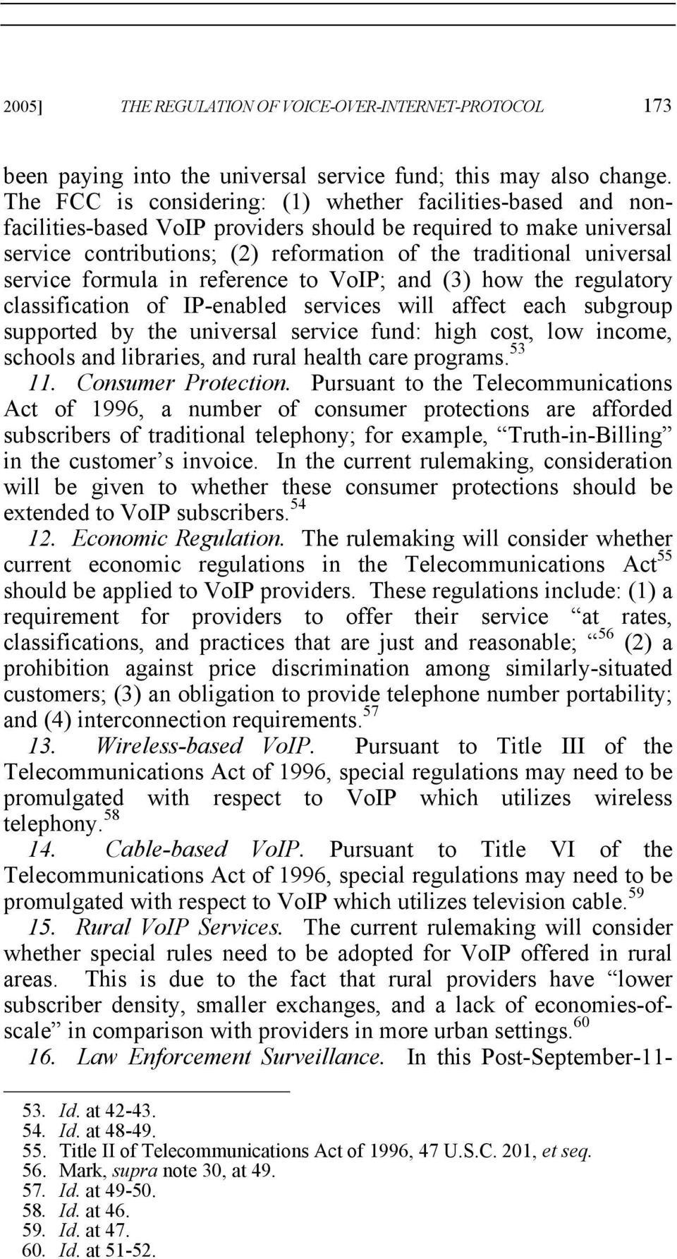 service formula in reference to VoIP; and (3) how the regulatory classification of IP-enabled services will affect each subgroup supported by the universal service fund: high cost, low income,