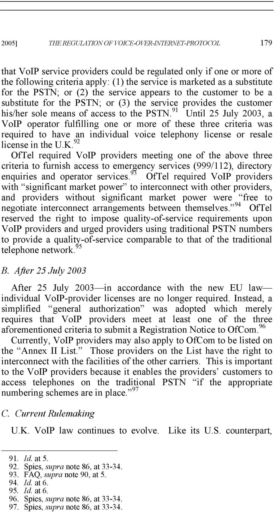 91 Until 25 July 2003, a VoIP operator fulfilling one or more of these three criteria was required to have an individual voice telephony license or resale license in the U.K.