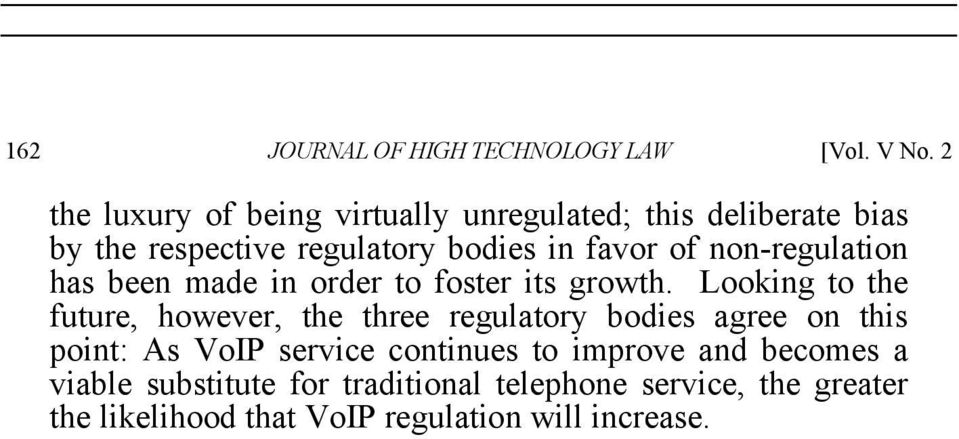 non-regulation has been made in order to foster its growth.