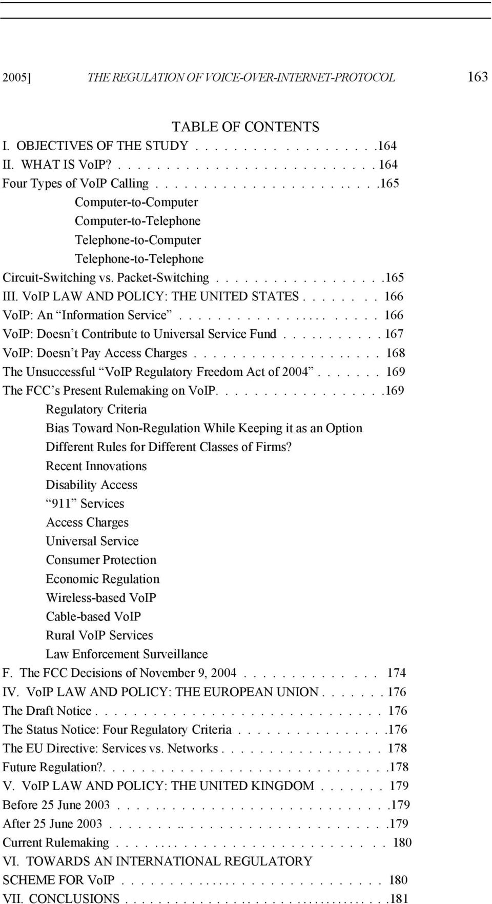 VoIP LAW AND POLICY: THE UNITED STATES........ 166 VoIP: An Information Service...................... 166 VoIP: Doesn t Contribute to Universal Service Fund........... 167 VoIP: Doesn t Pay Access Charges.