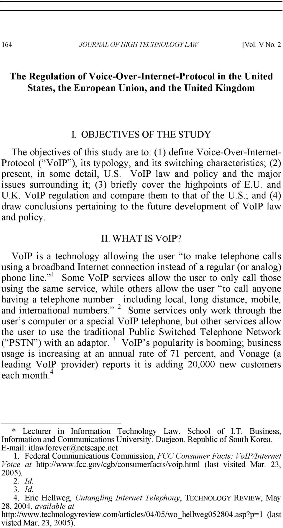U. and U.K. VoIP regulation and compare them to that of the U.S.; and (4) draw conclusions pertaining to the future development of VoIP law and policy. II. WHAT IS VOIP?