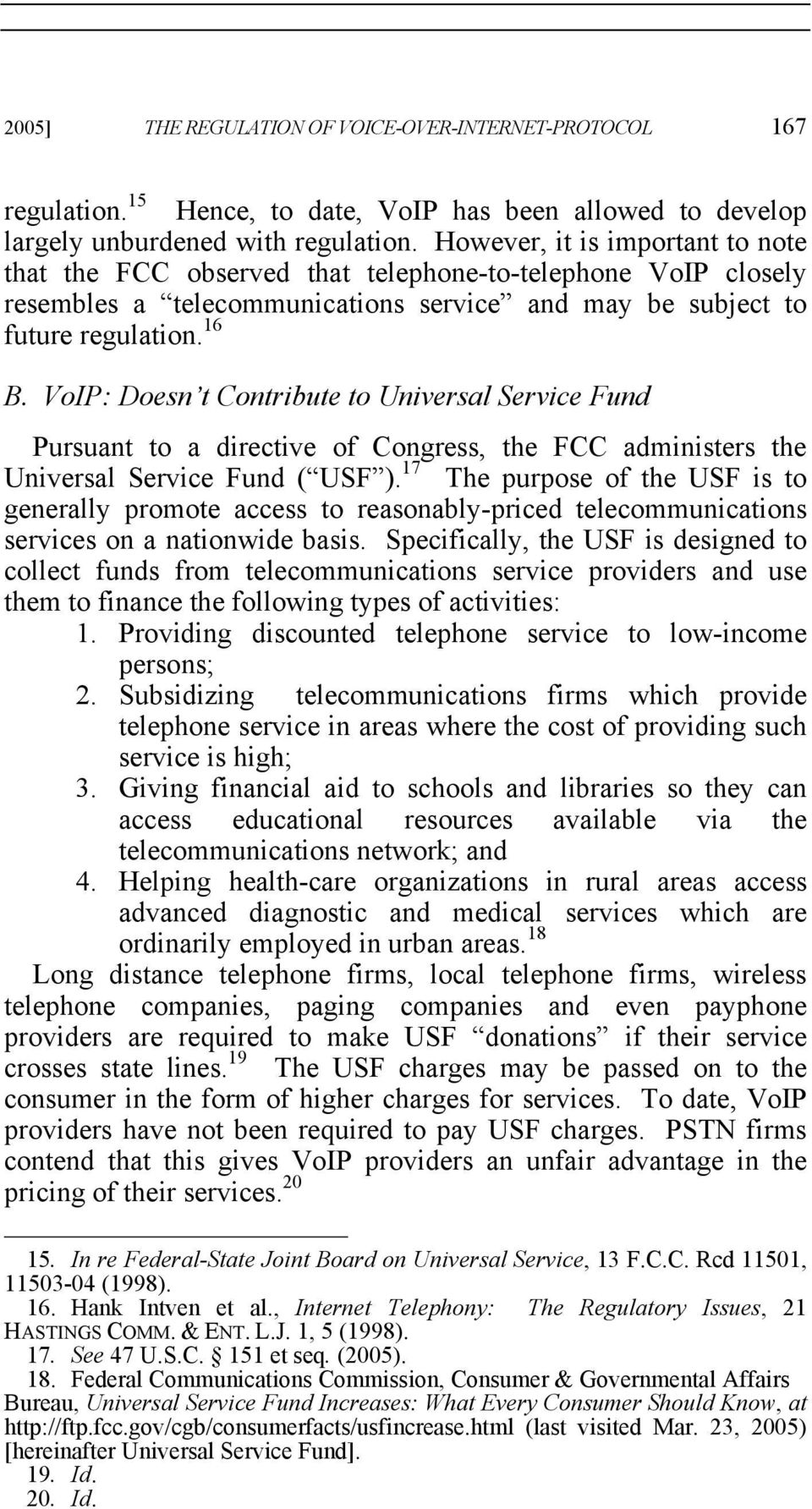 VoIP: Doesn t Contribute to Universal Service Fund Pursuant to a directive of Congress, the FCC administers the Universal Service Fund ( USF ).
