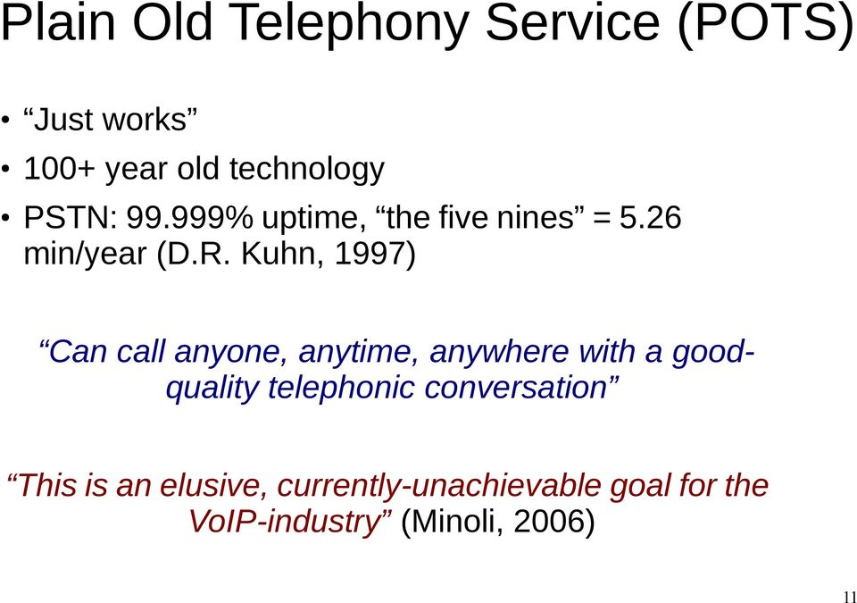 Kuhn, 1997) Can call anyone, anytime, anywhere with a goodquality telephonic