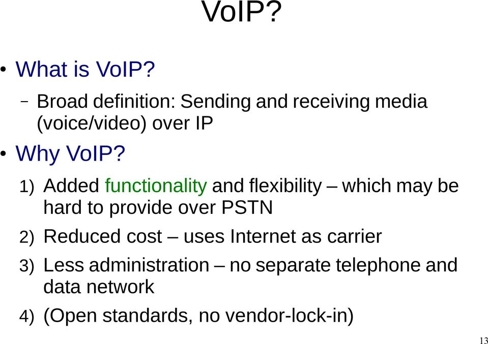 1) Added functionality and flexibility which may be hard to provide over PSTN