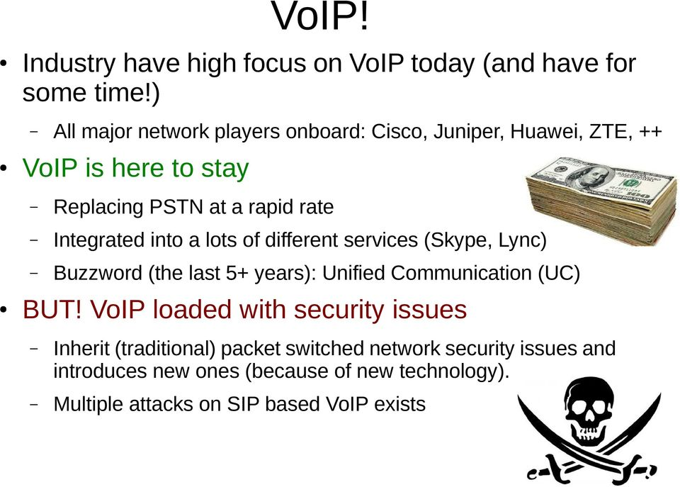Integrated into a lots of different services (Skype, Lync) Buzzword (the last 5+ years): Unified Communication (UC) BUT!