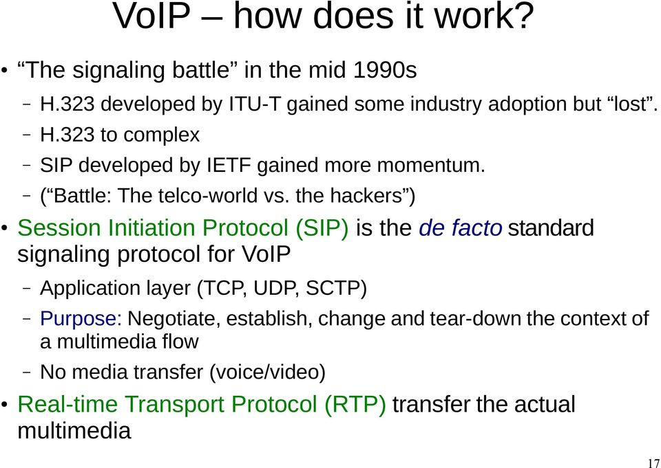 323 developed by ITU-T gained some industry adoption but lost. H.323 to complex SIP developed by IETF gained more momentum.