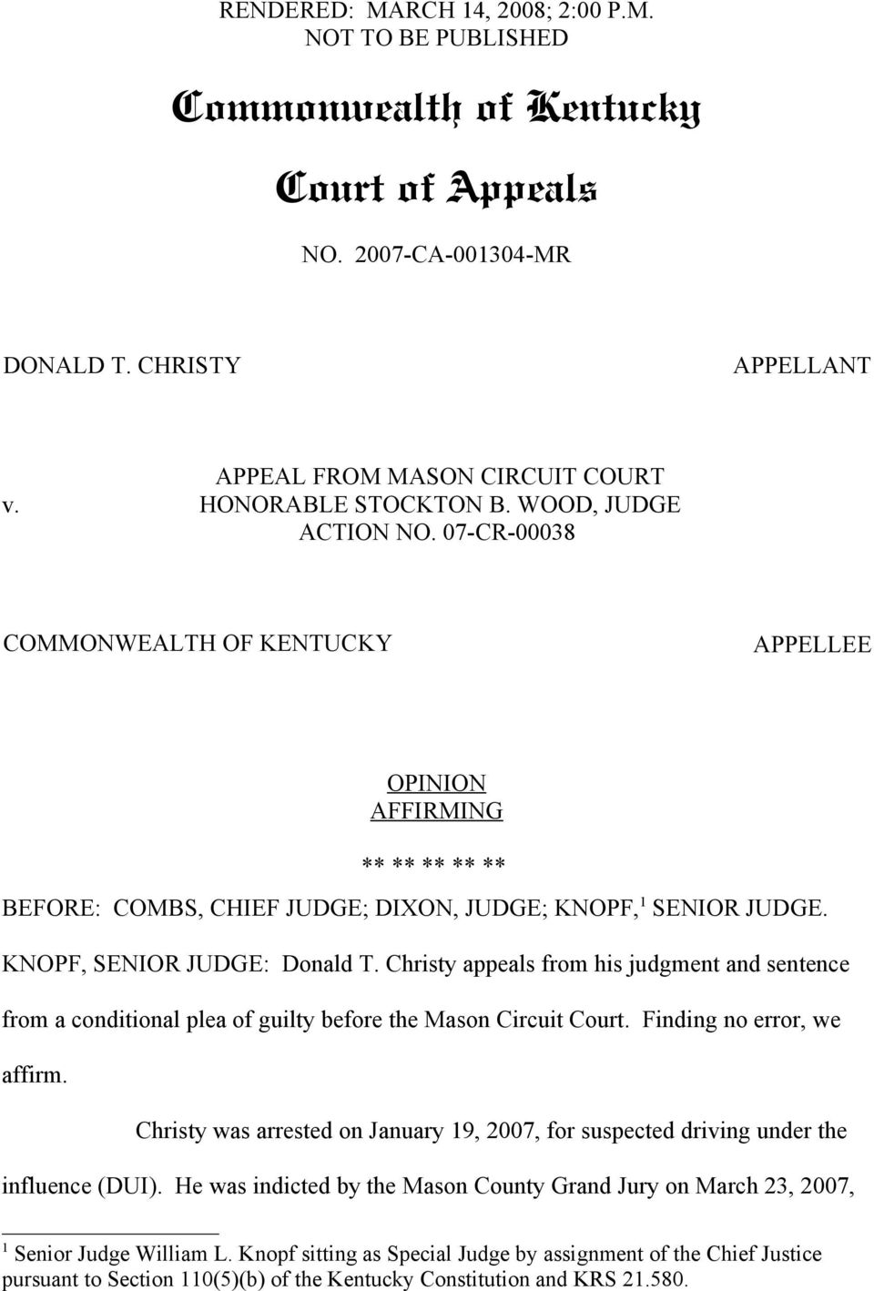 07-CR-00038 COMMONWEALTH OF KENTUCKY APPELLEE OPINION AFFIRMING ** ** ** ** ** BEFORE: COMBS, CHIEF JUDGE; DIXON, JUDGE; KNOPF, 1 SENIOR JUDGE. KNOPF, SENIOR JUDGE: Donald T.
