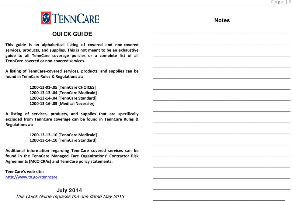 A listing of TennCare-covered services, products, and supplies can be found in TennCare Rules & Regulations at: 1200-13-01-.05 [TennCare CHOICES] 1200-13-13-.04 [TennCare Medicaid] 1200-13-14-.