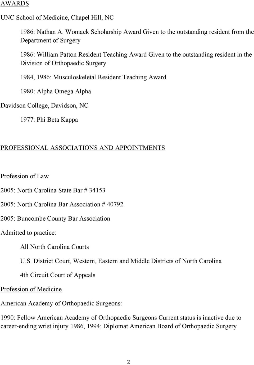 Surgery 1984, 1986: Musculoskeletal Resident Teaching Award 1980: Alpha Omega Alpha Davidson College, Davidson, NC 1977: Phi Beta Kappa PROFESSIONAL ASSOCIATIONS AND APPOINTMENTS Profession of Law