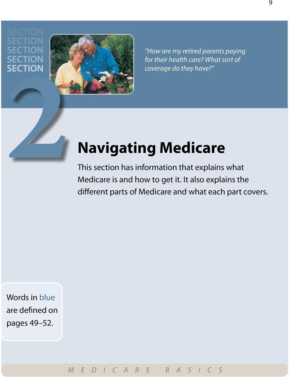 Navigating Medicare This section has information that explains what Medicare is and how to get