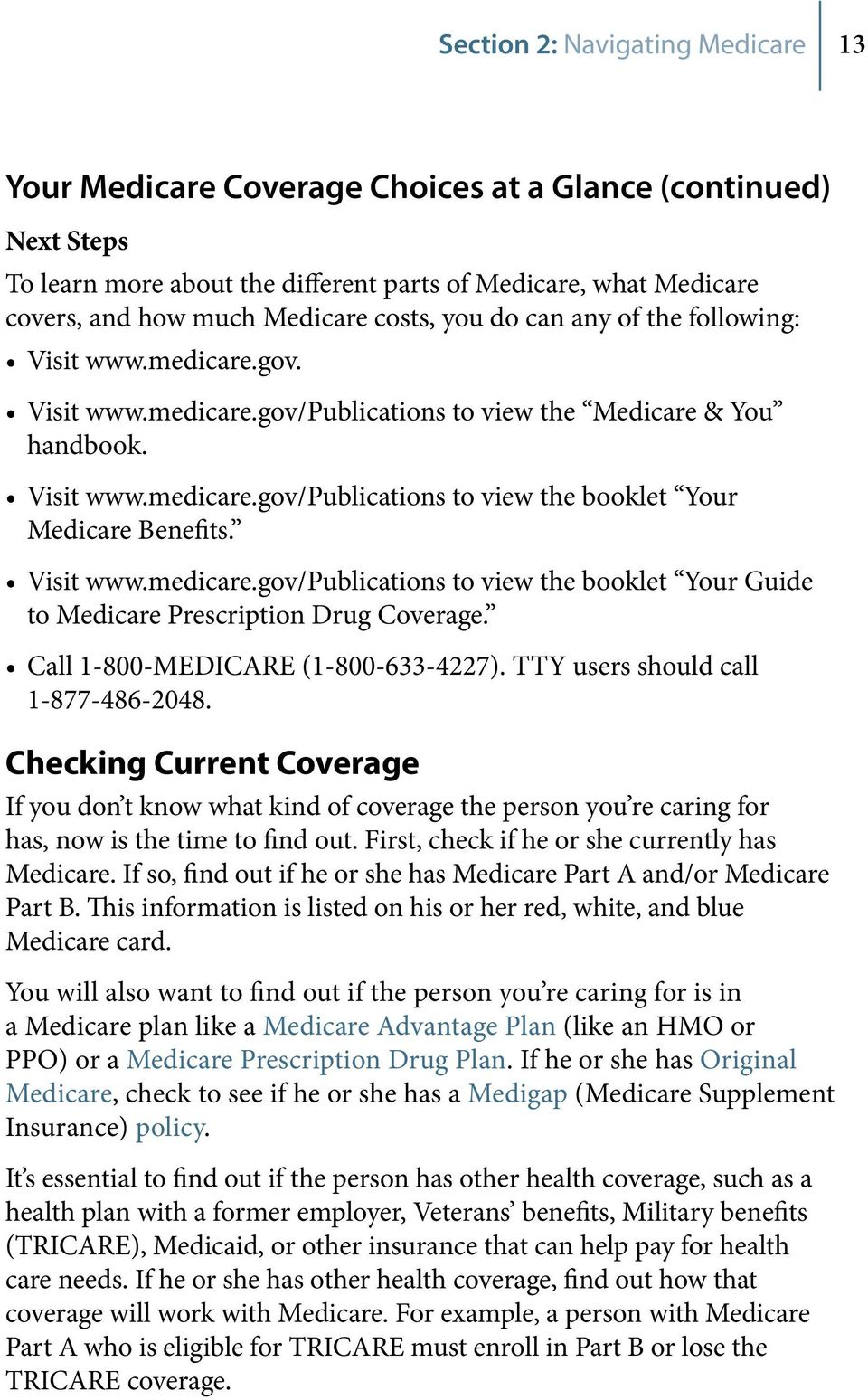 Visit www.medicare.gov/publications to view the booklet Your Guide to Medicare Prescription Drug Coverage. Call 1-800-MEDICARE (1-800-633-4227). TTY users should call 1-877-486-2048.