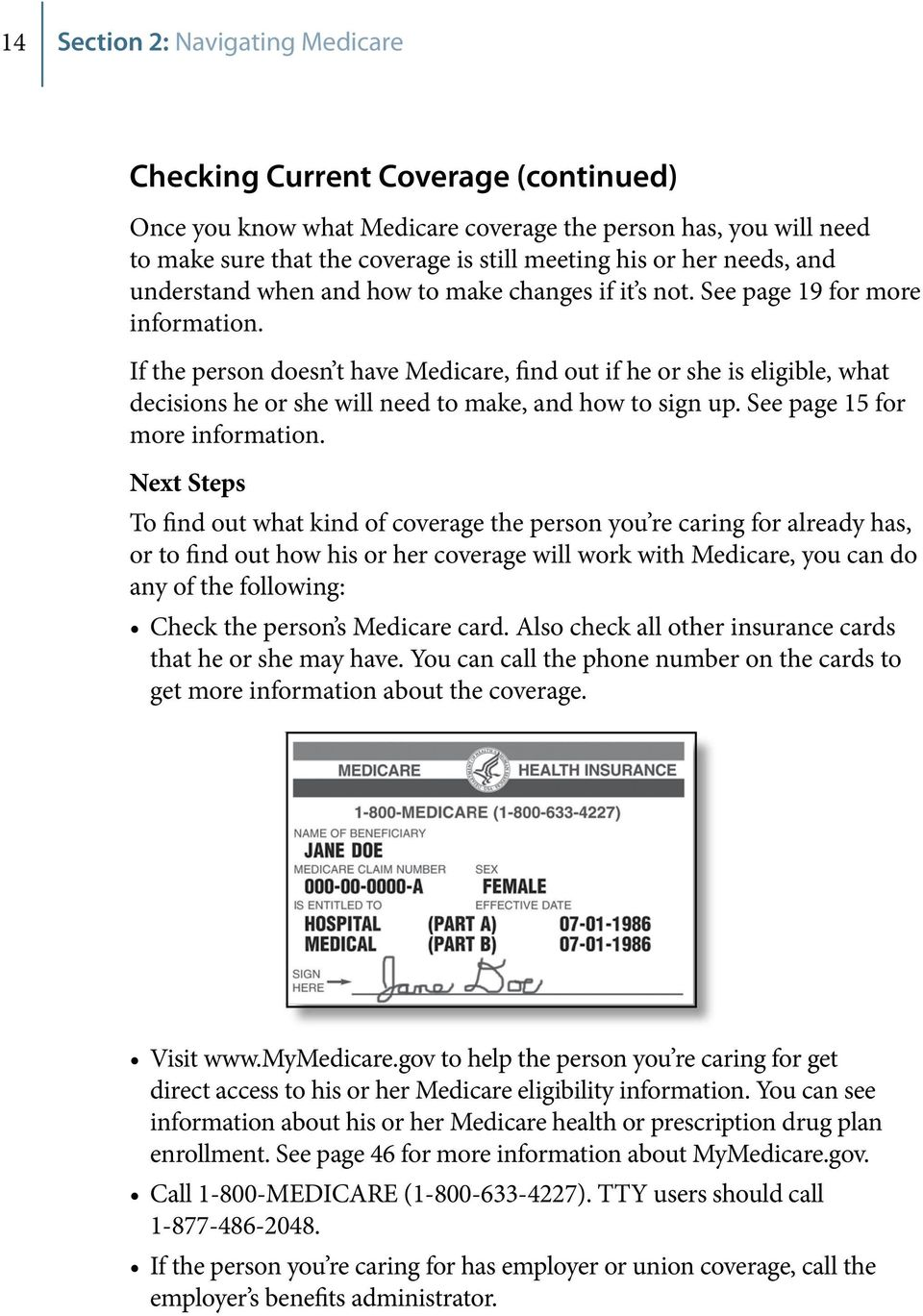 If the person doesn t have Medicare, find out if he or she is eligible, what decisions he or she will need to make, and how to sign up. See page 15 for more information.