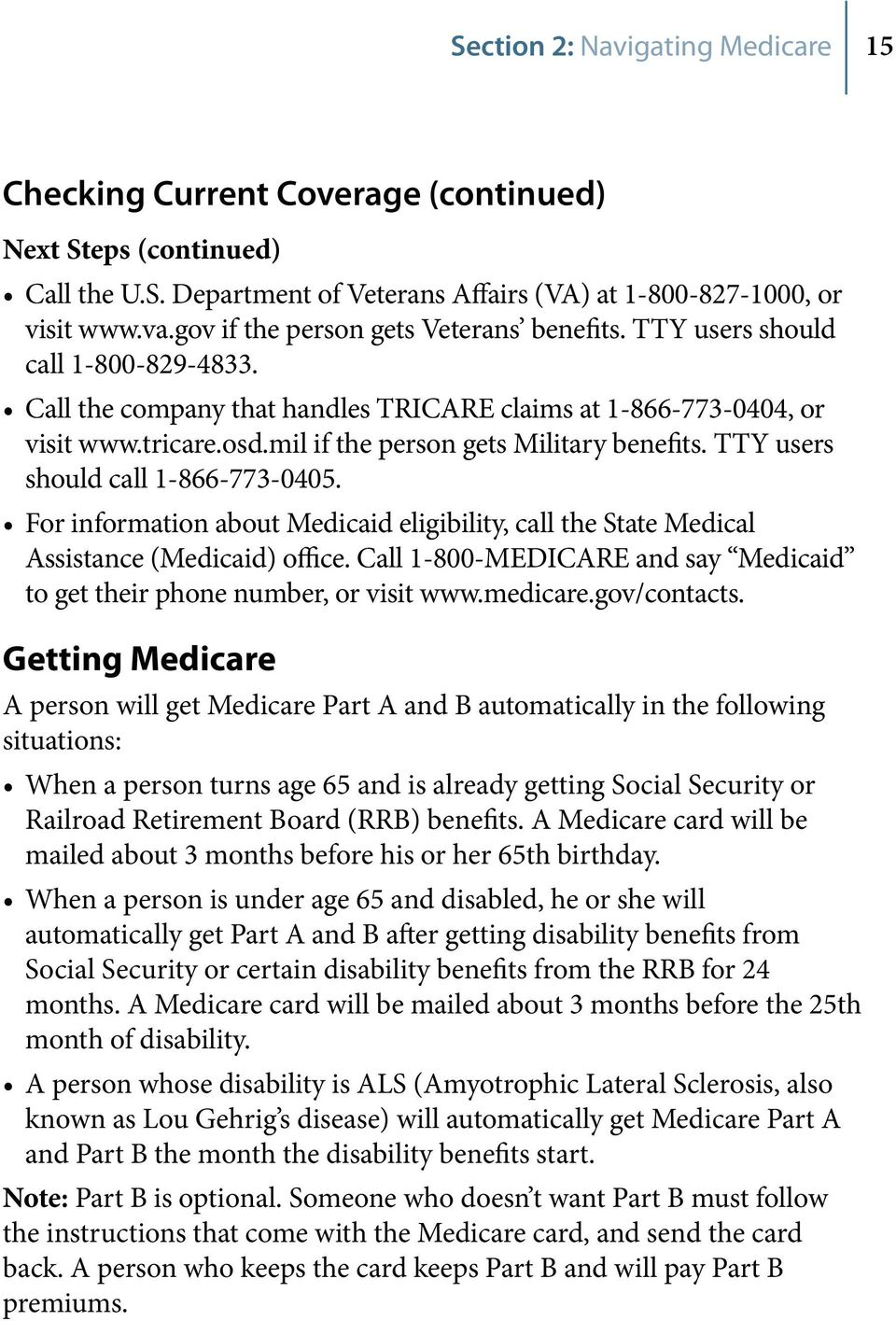 mil if the person gets Military benefits. TTY users should call 1-866-773-0405. For information about Medicaid eligibility, call the State Medical Assistance (Medicaid) office.